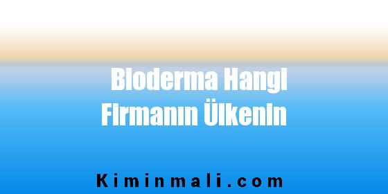 Bioderma Hangi Firmanın Ülkenin