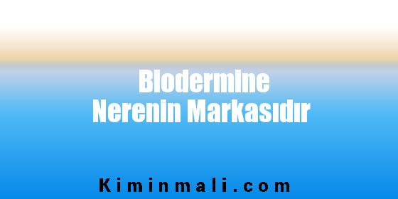 Biodermine Nerenin Markasıdır