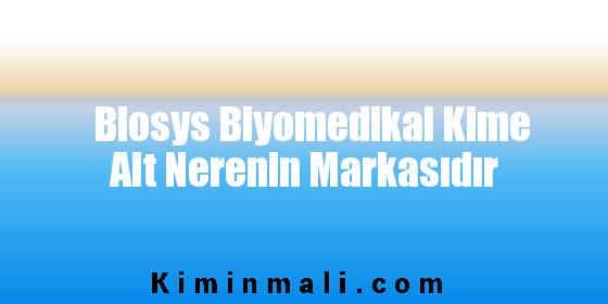 Biosys Biyomedikal Kime Ait Nerenin Markasıdır