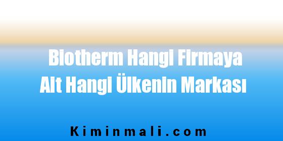 Biotherm Hangi Firmaya Ait Hangi Ülkenin Markası