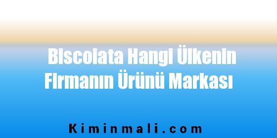 Biscolata Hangi Ülkenin Firmanın Ürünü Markası