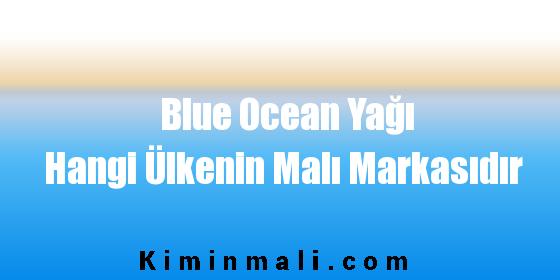 Blue Ocean Yağı Hangi Ülkenin Malı Markasıdır