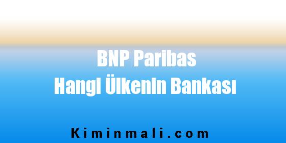 BNP Paribas Hangi Ülkenin Bankası