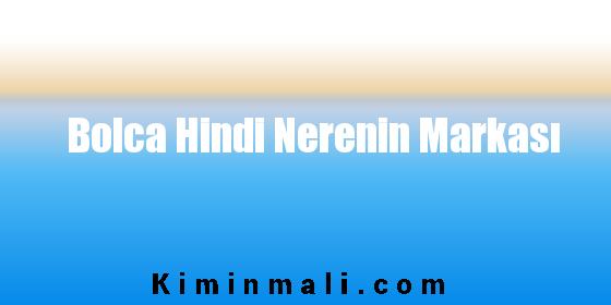 Bolca Hindi Nerenin Markası