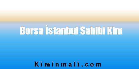 Borsa İstanbul Sahibi Kim