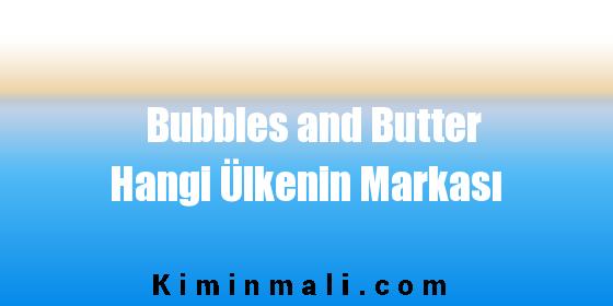 Bubbles and Butter Hangi Ülkenin Markası