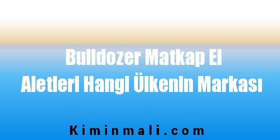 Bulldozer Matkap El Aletleri Hangi Ülkenin Markası