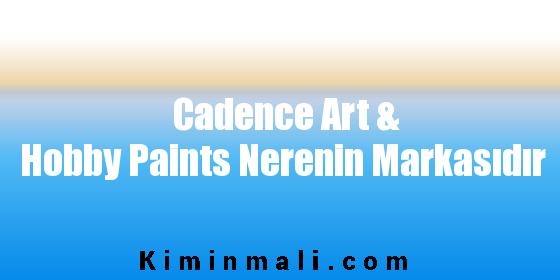 Cadence Art & Hobby Paints Nerenin Markasıdır