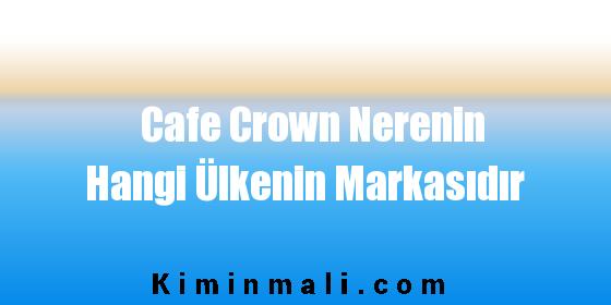 Cafe Crown Nerenin Hangi Ülkenin Markasıdır