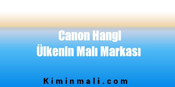 Canon Hangi Ülkenin Malı Markası