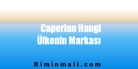 Caperlan Hangi Ülkenin Markası