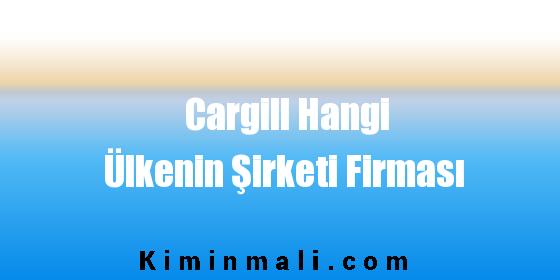 Cargill Hangi Ülkenin Şirketi Firması