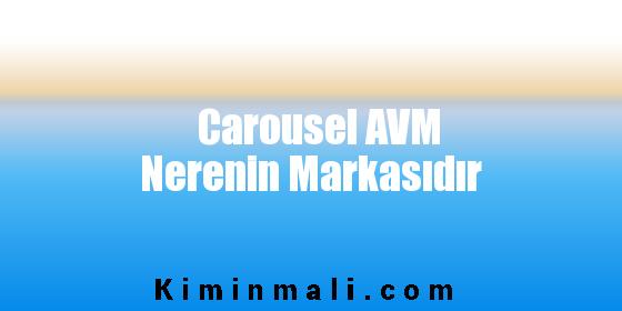 Carousel AVM Nerenin Markasıdır