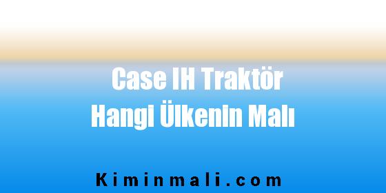 Case Traktör Hangi Ülkenin Malı