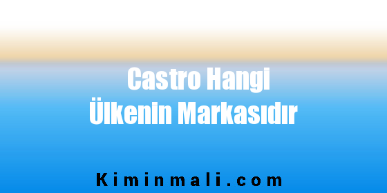 Castro Hangi Ülkenin Markasıdır