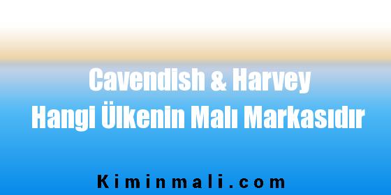 Cavendish & Harvey Hangi Ülkenin Malı Markasıdır