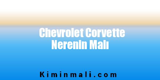 Chevrolet Corvette Nerenin Malı