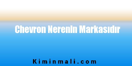 Chevron Nerenin Markasıdır
