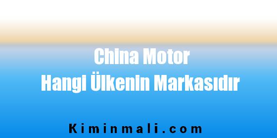 China Motor Hangi Ülkenin Markasıdır