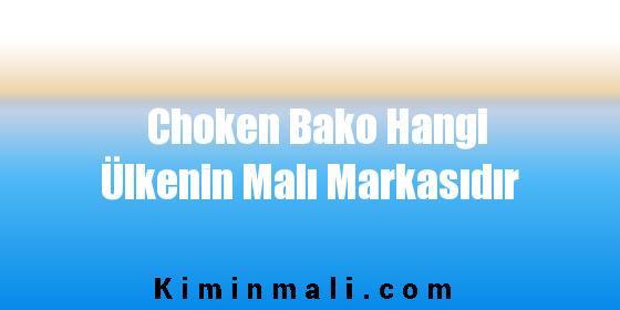 Choken Bako Hangi Ülkenin Malı Markasıdır