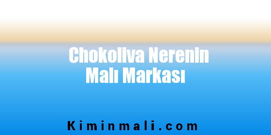 Chokoliva Nerenin Malı Markası