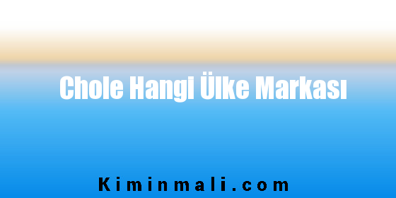 Chole Hangi Ülke Markası