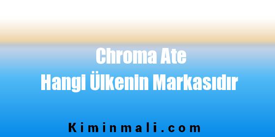 Chroma Ate Hangi Ülkenin Markasıdır