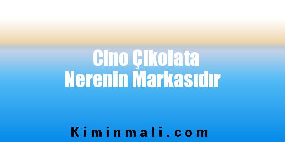 Cino Çikolata Nerenin Markasıdır