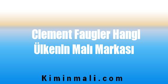 Clement Faugier Hangi Ülkenin Malı Markası