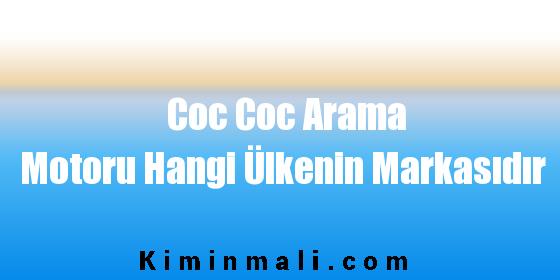 Coc Coc Arama Motoru Hangi Ülkenin Markasıdır