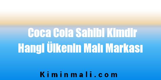 Coca Cola Sahibi Kimdir Hangi Ülkenin Malı Markası