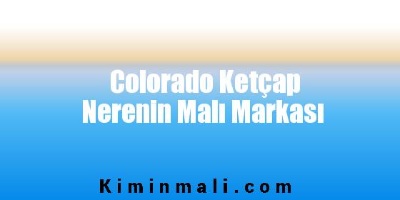 Colorado Ketçap Nerenin Malı Markası