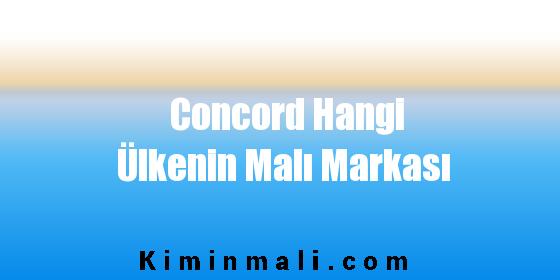 Concord Hangi Ülkenin Malı Markası