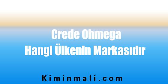 Crede Ohmega Hangi Ülkenin Markasıdır