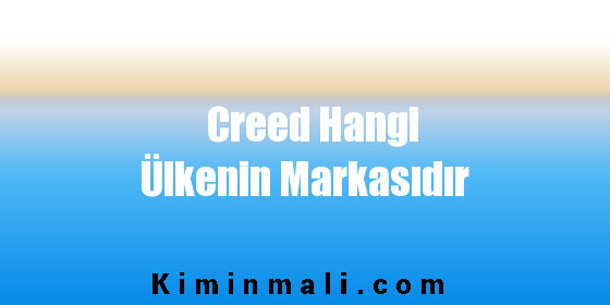 Creed Hangi Ülkenin Markasıdır