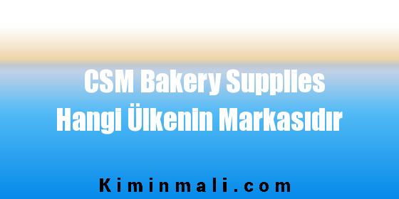 CSM Bakery Supplies Hangi Ülkenin Markasıdır