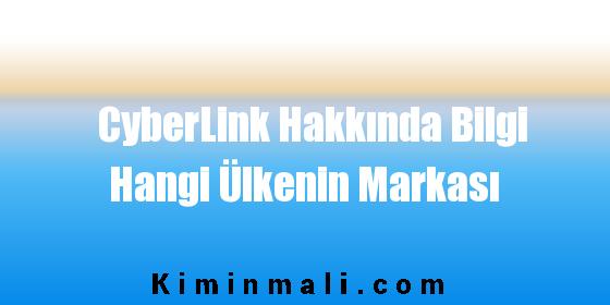 CyberLink Hakkında Bilgi Hangi Ülkenin Markası