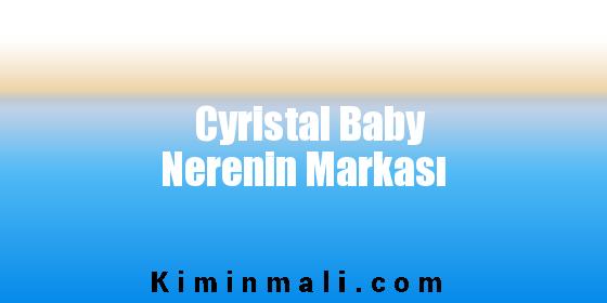 Cyristal Baby Nerenin Markası