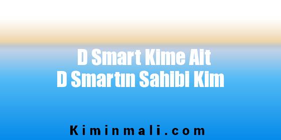 D Smart Kime Ait D Smartın Sahibi Kim