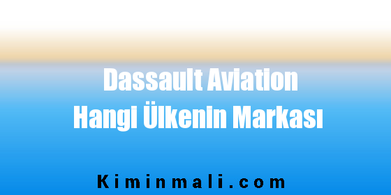 Dassault Aviation Hangi Ülkenin Markası