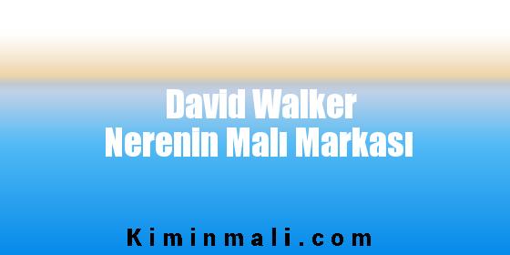 David Walker Nerenin Malı Markası
