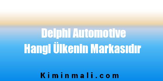 Delphi Automotive Hangi Ülkenin Markasıdır