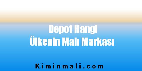 Depot Hangi Ülkenin Malı Markası