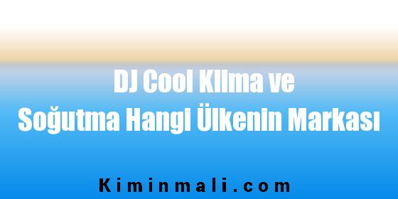DJ Cool Klima ve Soğutma Hangi Ülkenin Markası