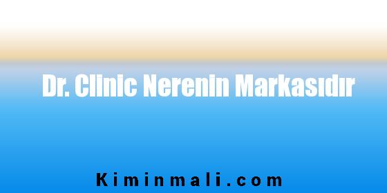 Dr. Clinic Nerenin Markasıdır