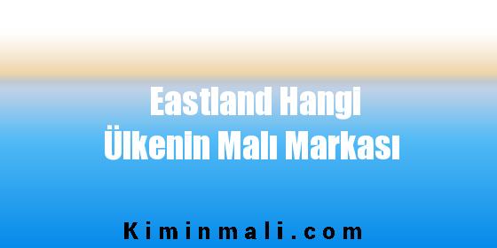 Eastland Hangi Ülkenin Malı Markası