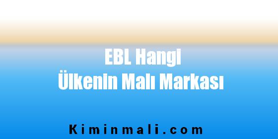 EBL Hangi Ülkenin Malı Markası