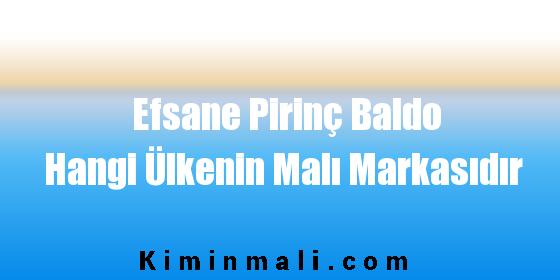 Efsane Pirinç Baldo Hangi Ülkenin Malı Markasıdır