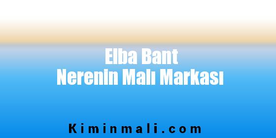 Elba Bant Nerenin Malı Markası