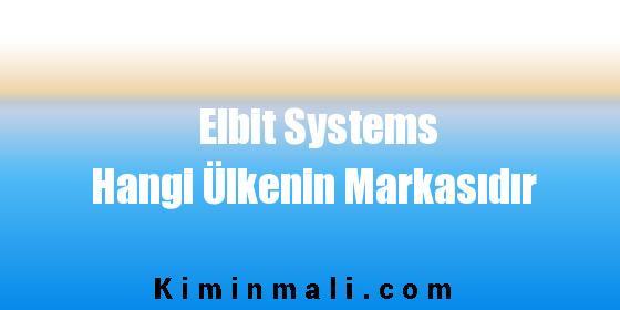 Elbit Systems Hangi Ülkenin Markasıdır